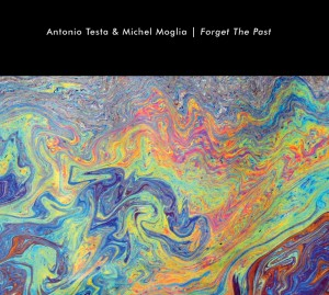 Antonio Testa & Michel Moglia - Forget the Past